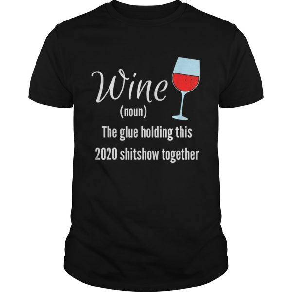 Wine The Glue Holding this 2020 Shitshow Together  Unisex