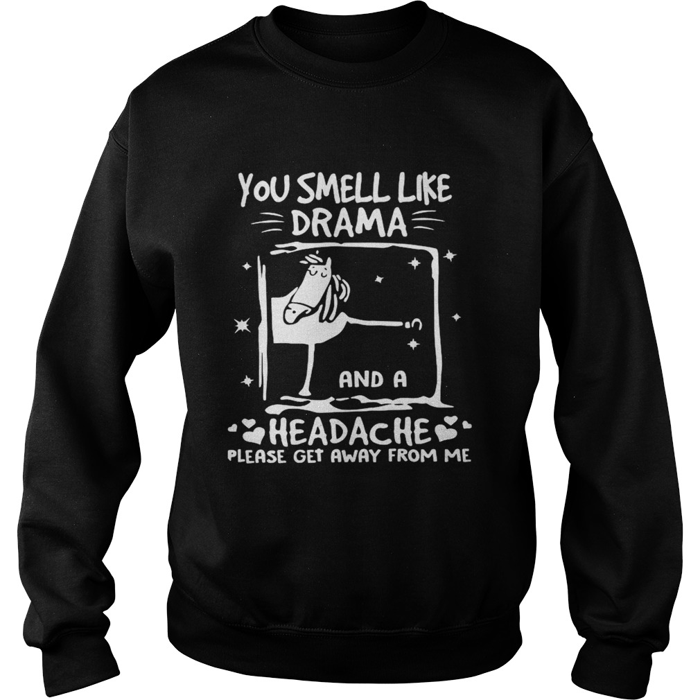 You Smell Like Drama And A Headche Please Get Away From Me  Sweatshirt