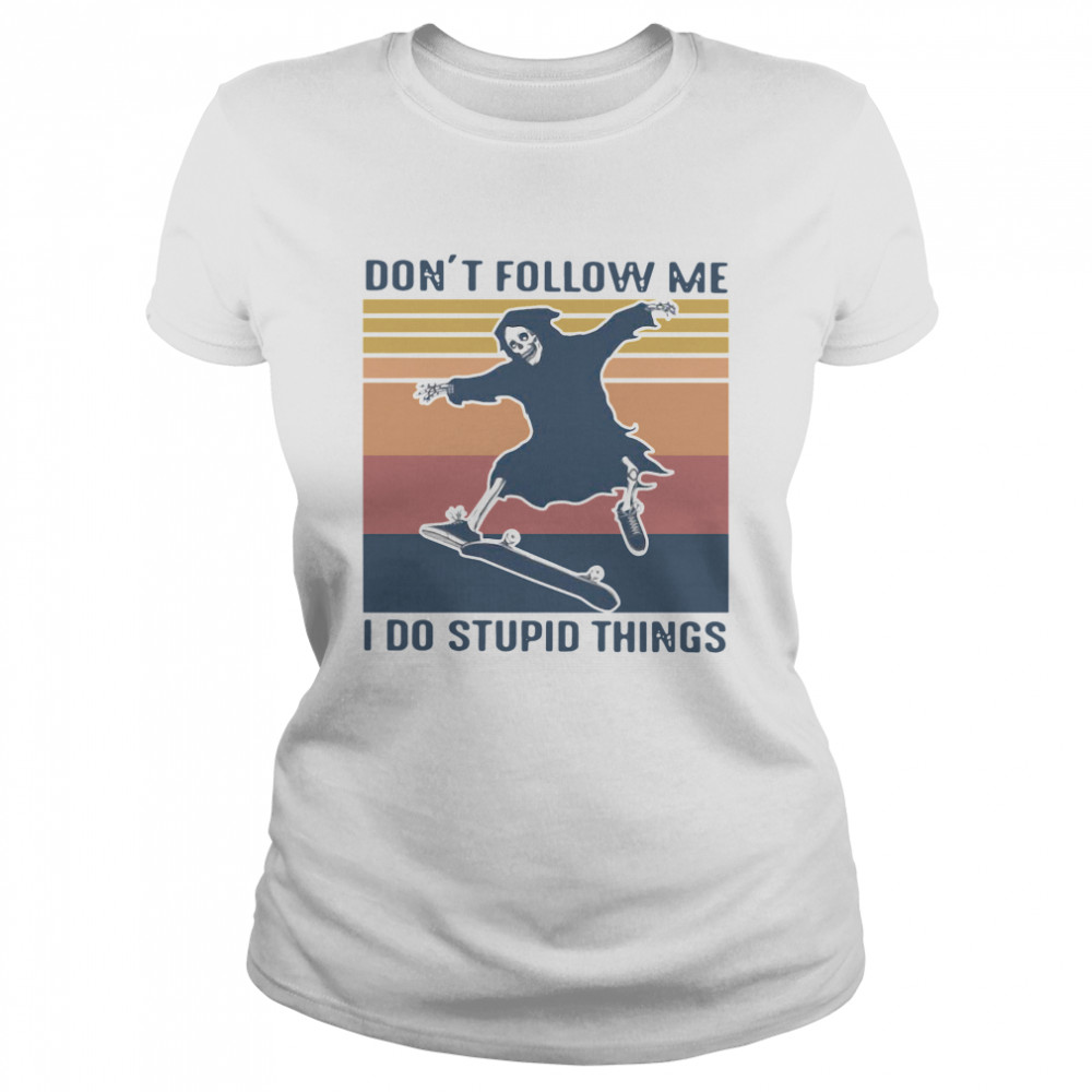 Dont Follow Me I Do Stupid Things Vintage  Classic Women's T-shirt