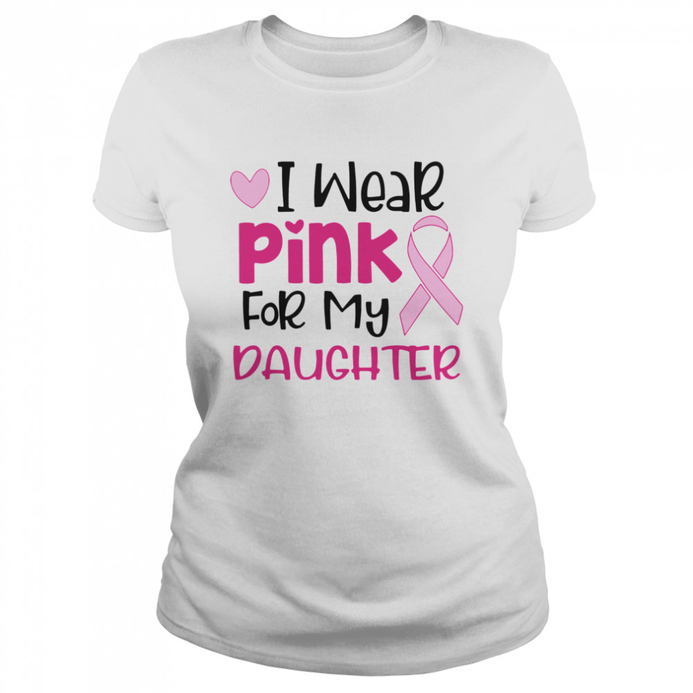 I Wear Pink For My Daughter  Classic Women's T-shirt