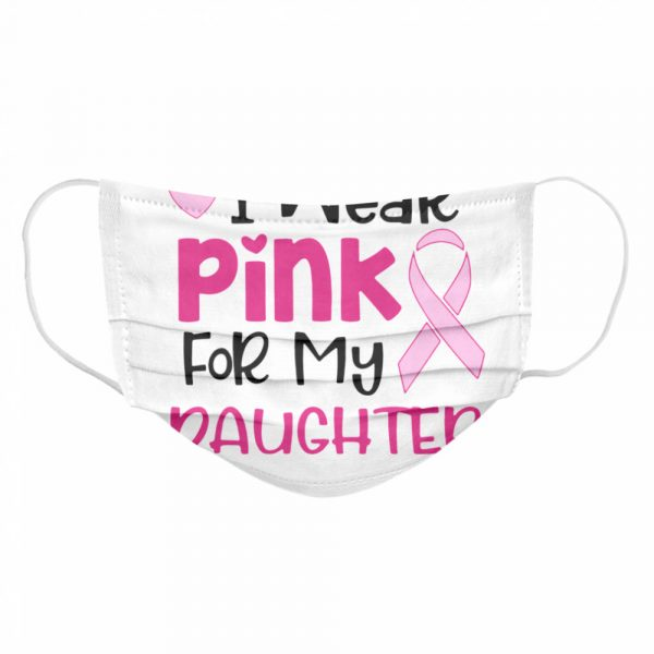 I Wear Pink For My Daughter  Cloth Face Mask