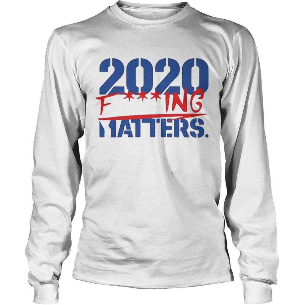 2020 Fucking Matters  Long Sleeve