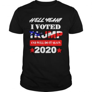 Hell Yeah I voted Trump and will do It again 2020  Unisex