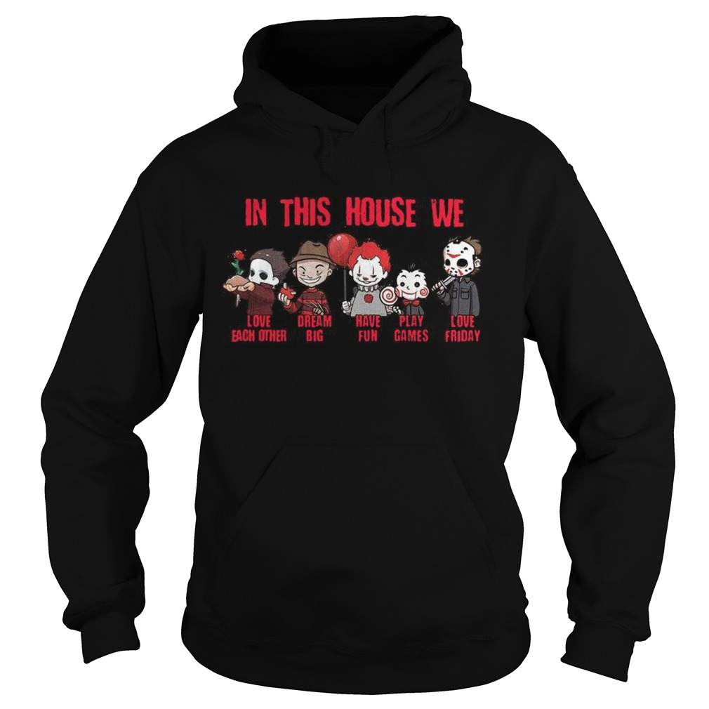 Horror Movies Characters In This House We Love Each Other Have Fun Halloween  Hoodie