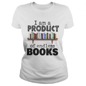 I Am A Product Of Endless Books  Classic Ladies