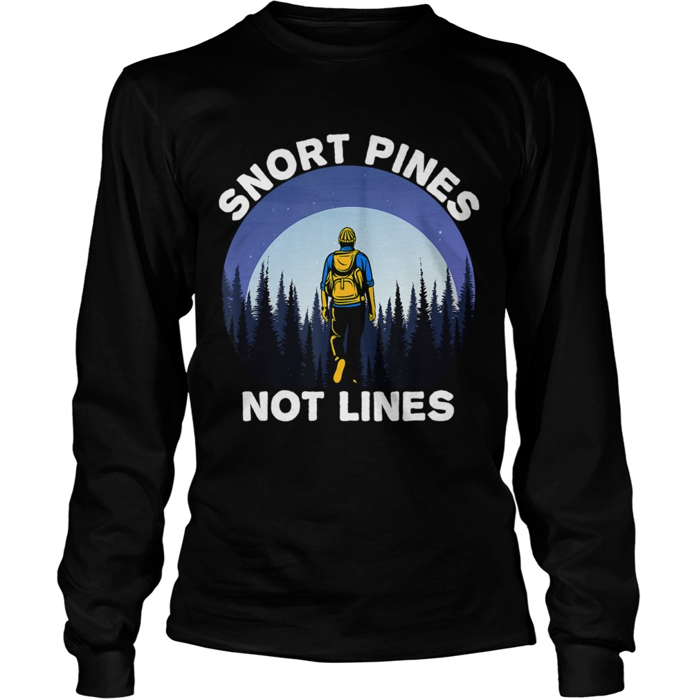 Snort Pines Not Lines  Long Sleeve