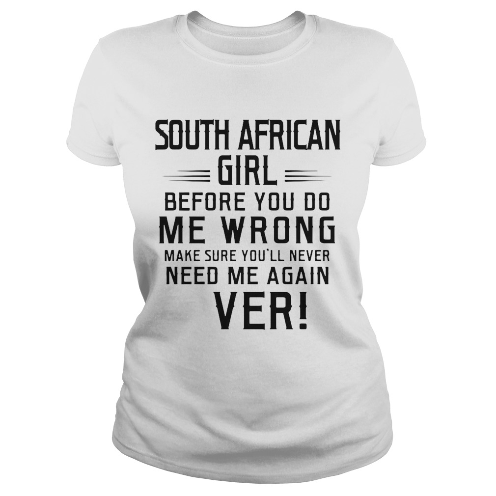 South Africa Girl Before You Do Me Wrong Make Sure Youll Never Need Me Again Ever  Classic Ladies