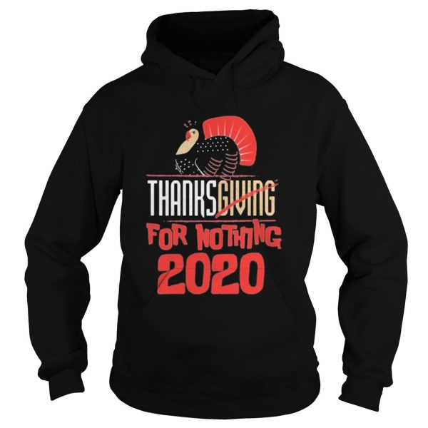Thanksgiving For Nothing 2020 Turkey Gobble  Hoodie