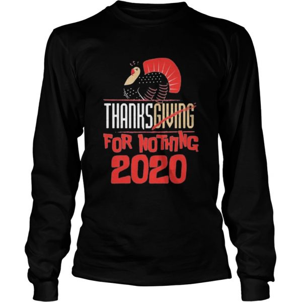 Thanksgiving For Nothing 2020 Turkey Gobble  Long Sleeve