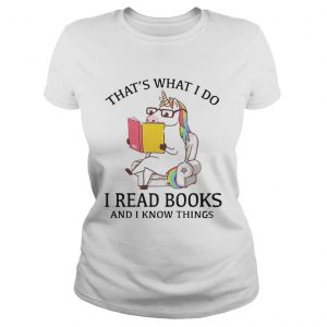 Thats What I Do I Read Books And I Know Things  Classic Ladies