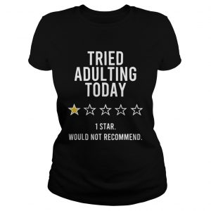 Tried Adulting Today 1 Star Would Not Recommend  Classic Ladies