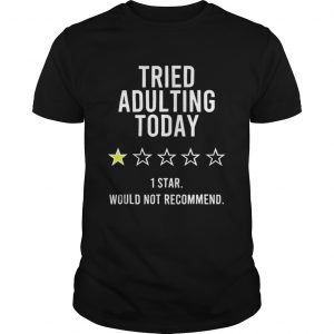 Tried Adulting Today 1 Star Would Not Recommend  Unisex
