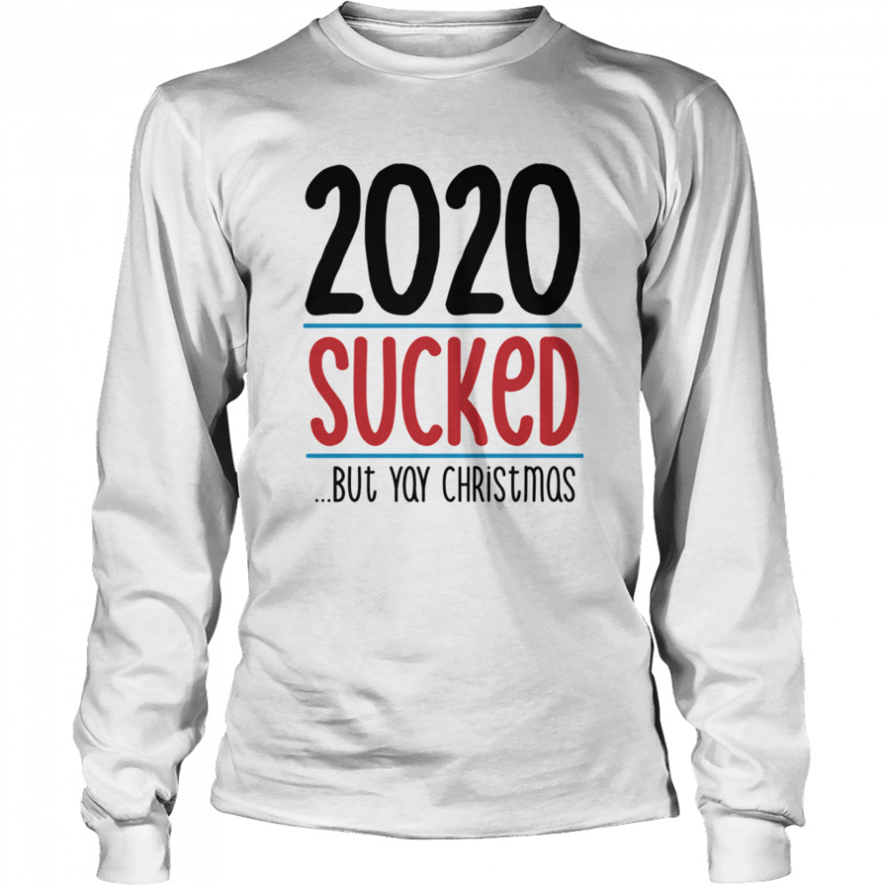 2020 Sucked But Yay Christmas  Long Sleeved T-shirt