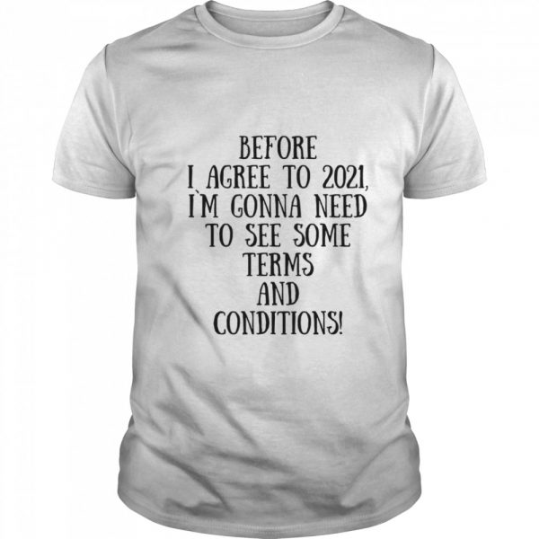 Before I Agree To 2021 I`M Gonna Need To See Some Terms And Conditions  Classic Men's T-shirt