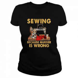 Black Cat Sewing because murder is wrong  Classic Women's T-shirt