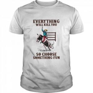Everything Will Kill You So Choose Something Fun  Classic Men's T-shirt