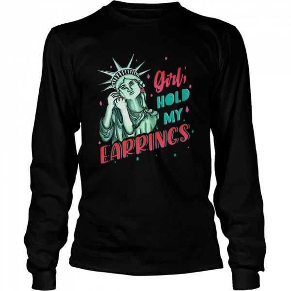 Feminist NYC Statue of Liberty Girl Hold My Earrings Anti Trump  Long Sleeved T-shirt