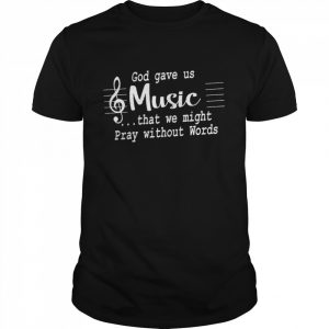 God Gave Us Music That We Might Pray Without Words  Classic Men's T-shirt