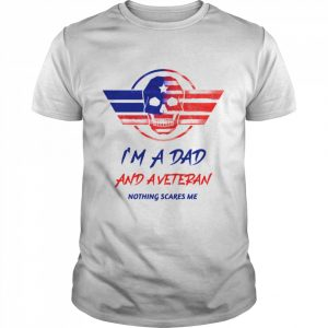 I Am A Dad And A Veteran Nothing Scares Me Skull Us Flag  Classic Men's T-shirt