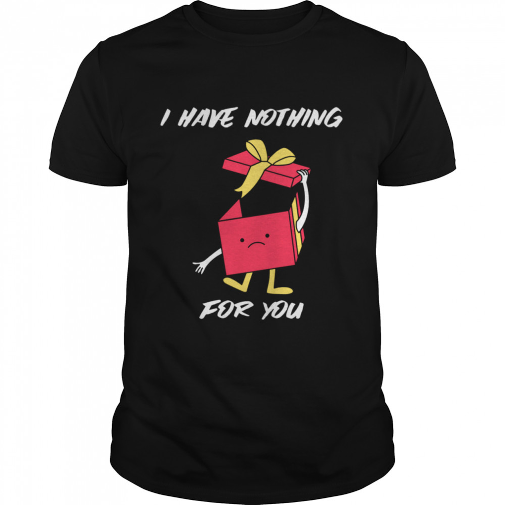 I Have Nothing For You Merry Christmas Funny Gift Funny Merry Christmas  Classic Men's T-shirt