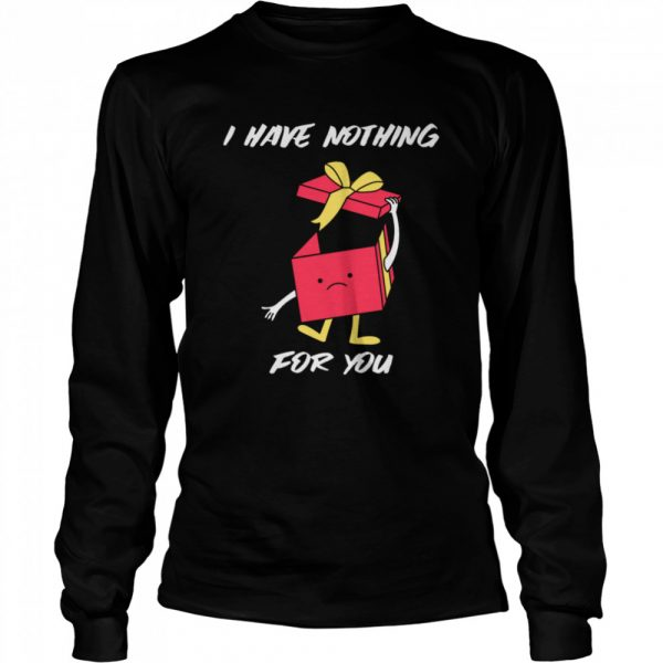 I Have Nothing For You Merry Christmas Funny Gift Funny Merry Christmas  Long Sleeved T-shirt