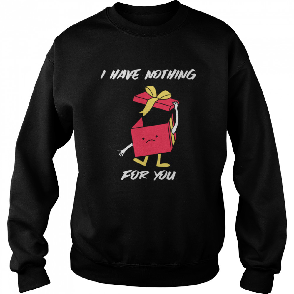 I Have Nothing For You Merry Christmas Funny Gift Funny Merry Christmas  Unisex Sweatshirt