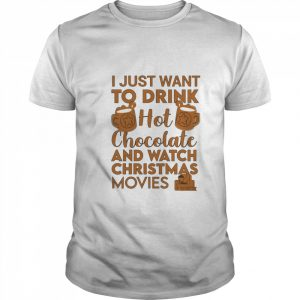 I Just Want To Drink Hot Chocolate And Watch Christmas Movies Quarantine  Classic Men's T-shirt