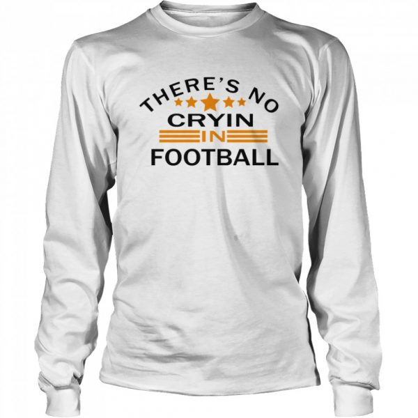 There's No Crying In Football Stars  Long Sleeved T-shirt