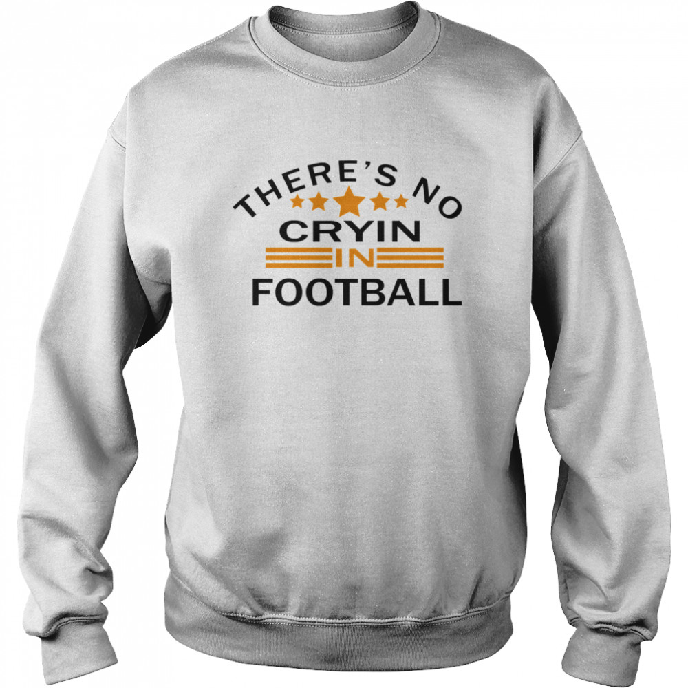 There's No Crying In Football Stars  Unisex Sweatshirt