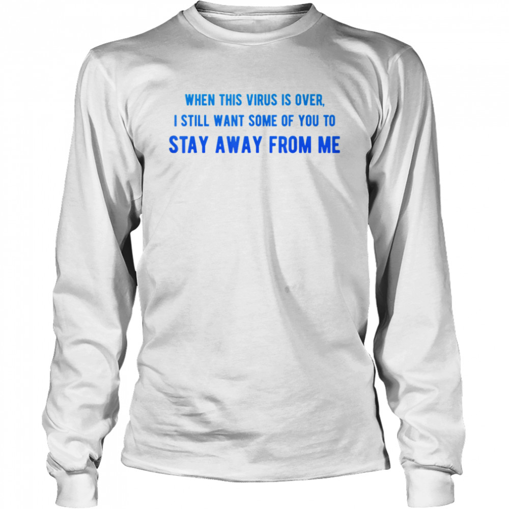 When This Virus Is Over I Still Want Some 2020  Long Sleeved T-shirt
