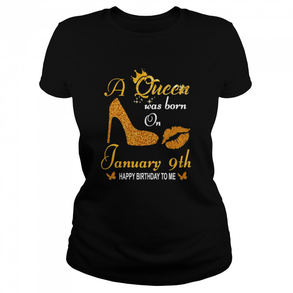 A Queen Was Born On 9th January Happy Birthday To Me  Classic Women's T-shirt