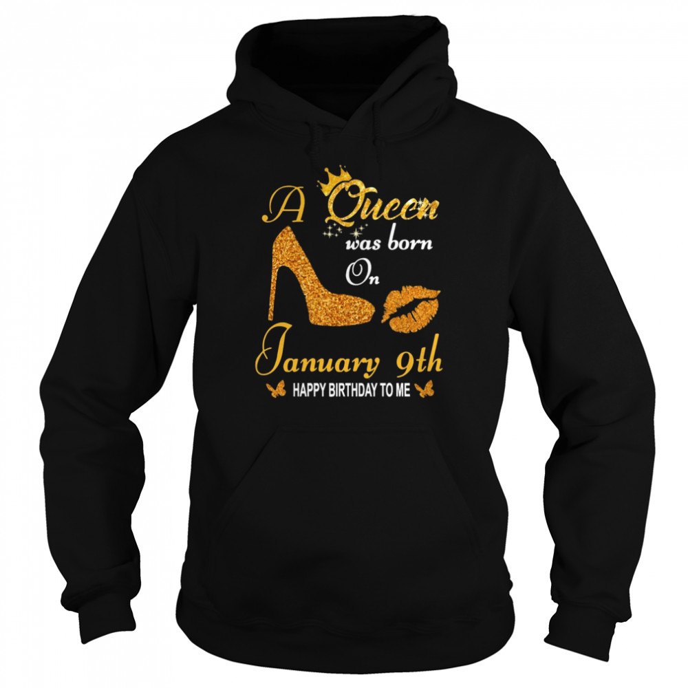 A Queen Was Born On 9th January Happy Birthday To Me  Unisex Hoodie
