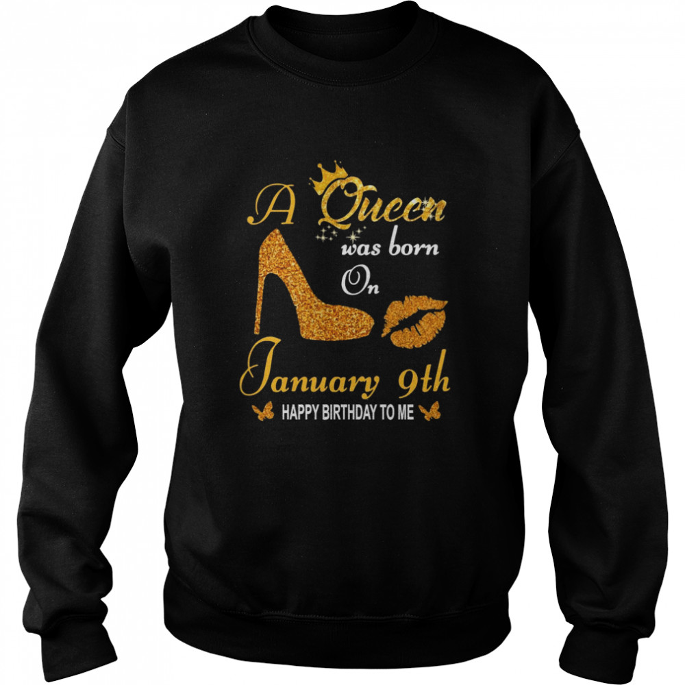 A Queen Was Born On 9th January Happy Birthday To Me  Unisex Sweatshirt