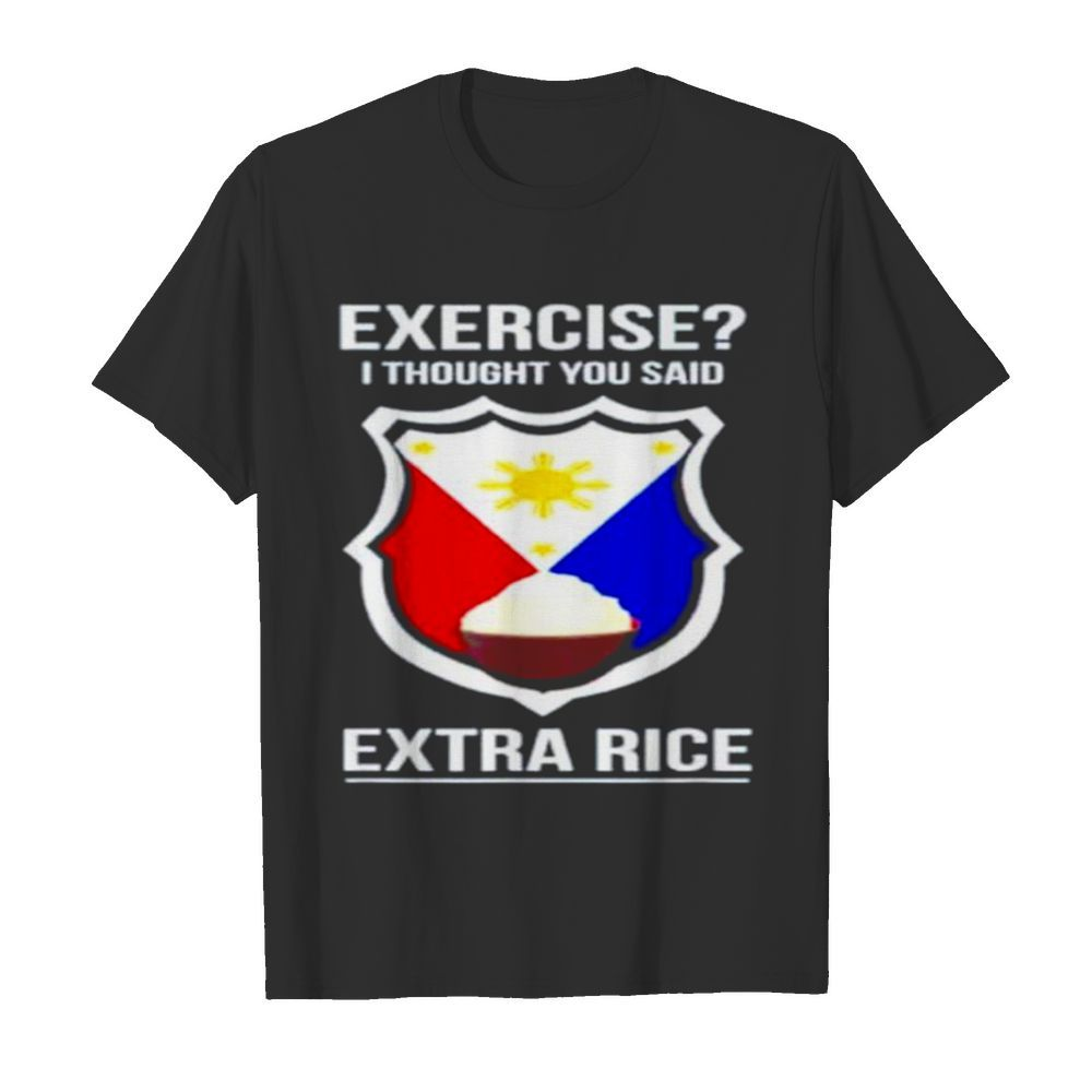 Exercise I thought you said extra rice  Classic Men's T-shirt