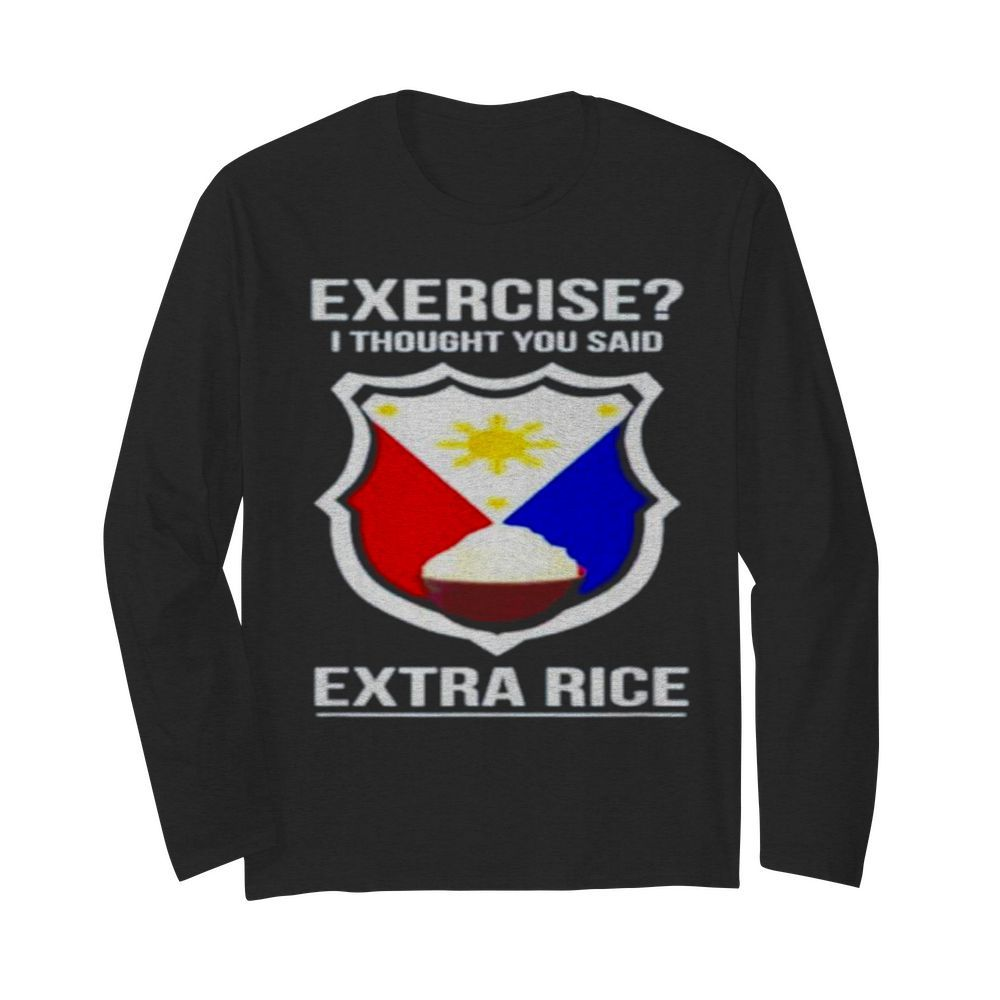 Exercise I thought you said extra rice  Long Sleeved T-shirt