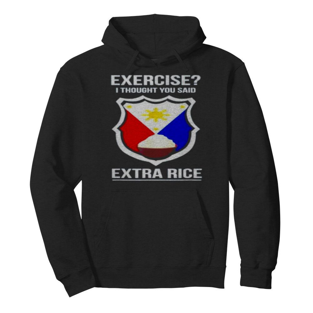 Exercise I thought you said extra rice  Unisex Hoodie