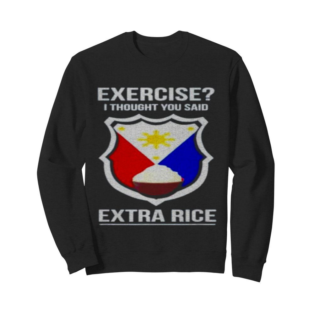 Exercise I thought you said extra rice  Unisex Sweatshirt