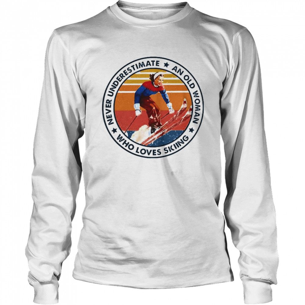 Never underestimate an old woman who loves skiing  Long Sleeved T-shirt