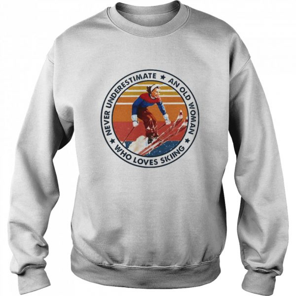 Never underestimate an old woman who loves skiing  Unisex Sweatshirt