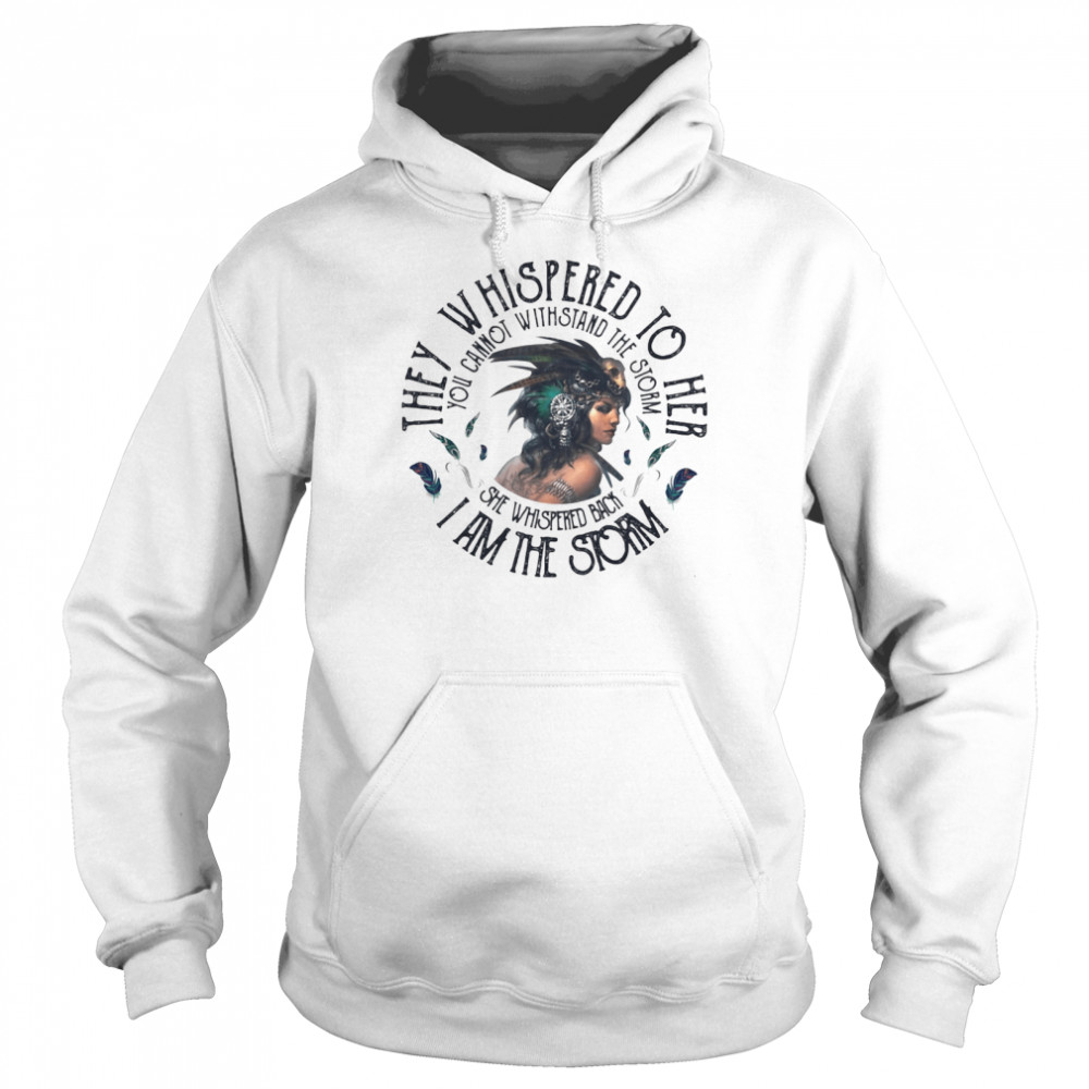 They Whispered To Hear I Am The Strom You Cannot Withstand The Strom The Girl  Unisex Hoodie