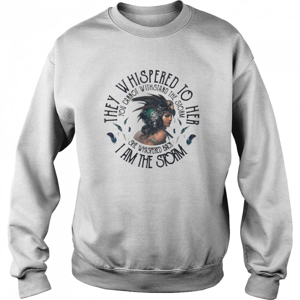 They Whispered To Hear I Am The Strom You Cannot Withstand The Strom The Girl  Unisex Sweatshirt